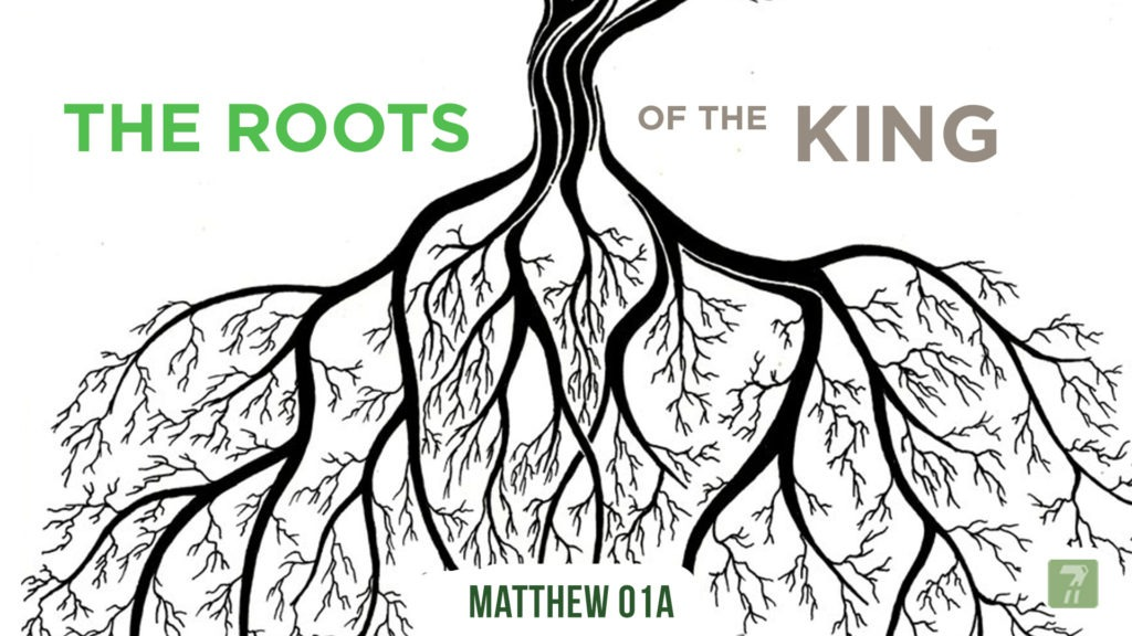 Matthew 01a – The Roots of The King