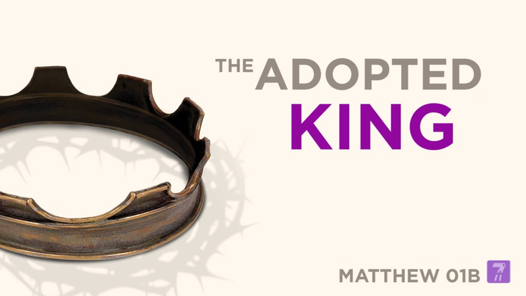Matthew 01b – The Adopted King