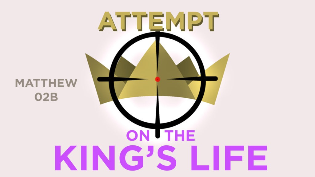 Matthew 02b – Attempt on the King's Life