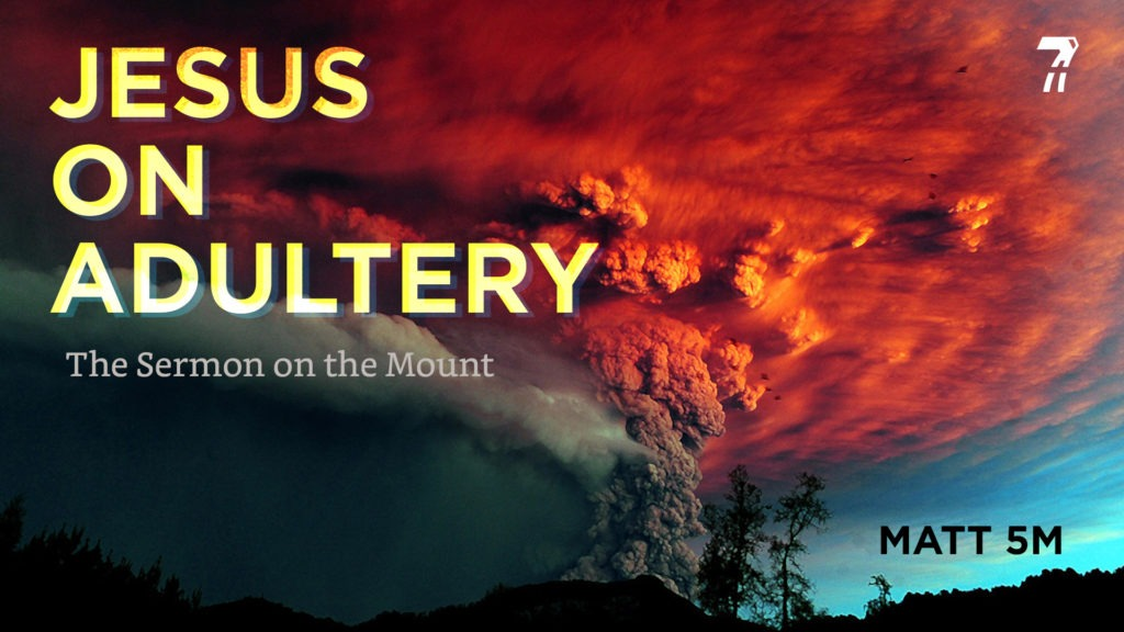 Matthew 05m – Jesus on Adultery