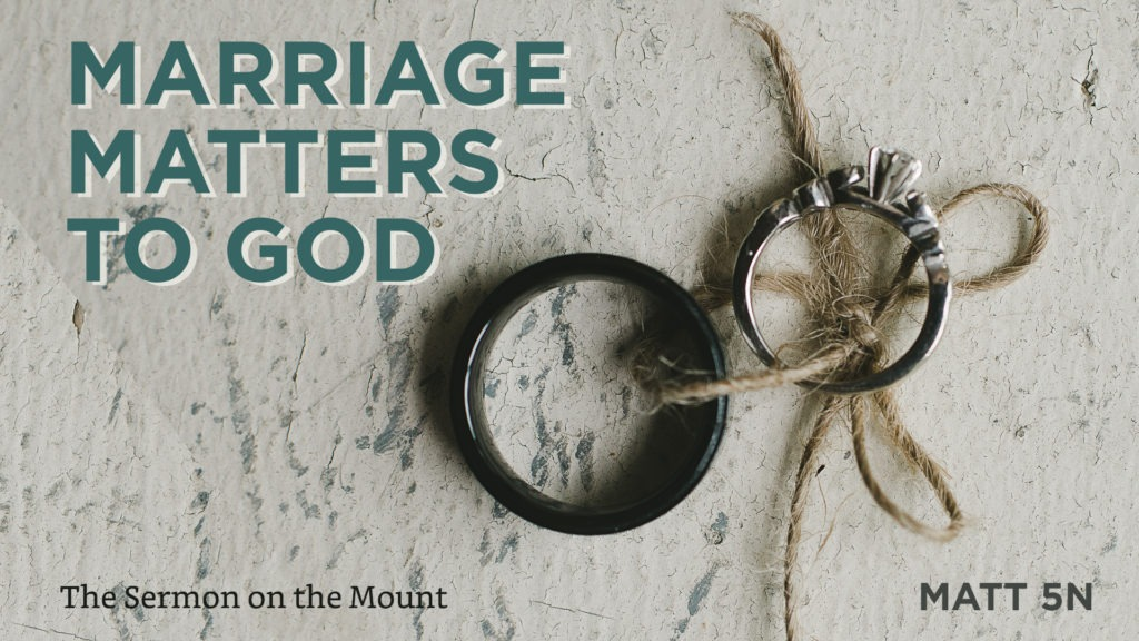 Matthew 05n – Marriage Matters to God