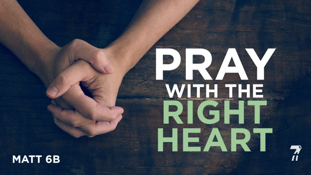 Matthew 06b – Pray with the Right Heart