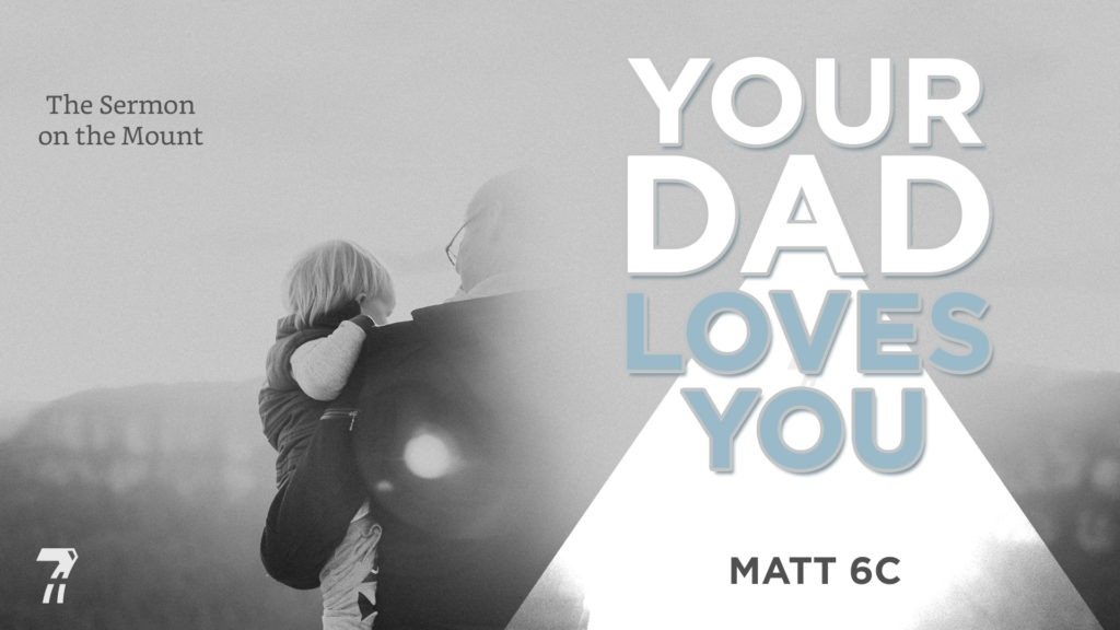 Matthew 06c – Your Dad Loves You