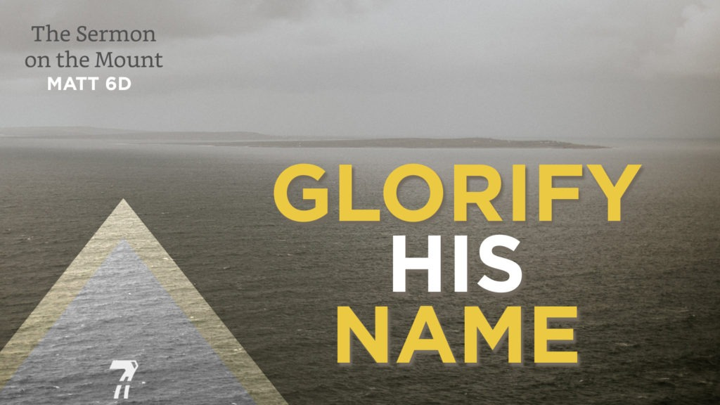 Matthew 06d – Glorify His Name