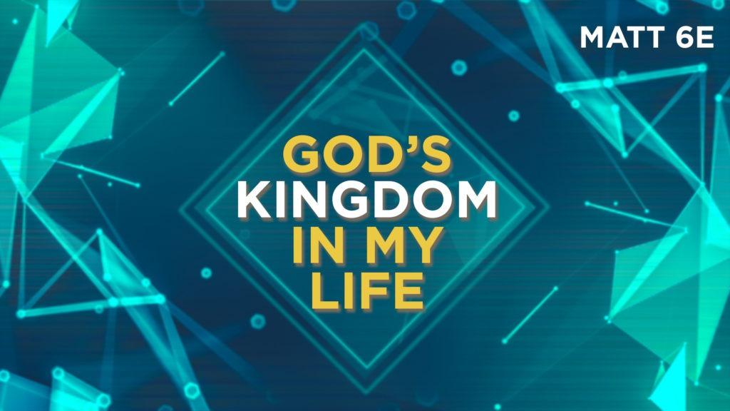 Matthew 06e – God's Kingdom In My Life