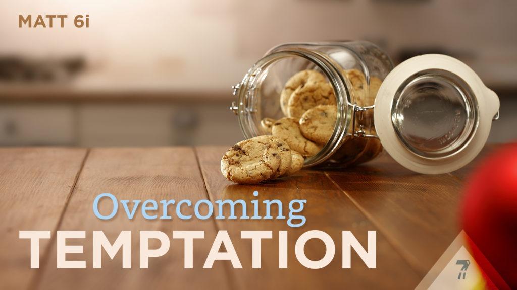 Matthew 06i – Overcoming Temptation