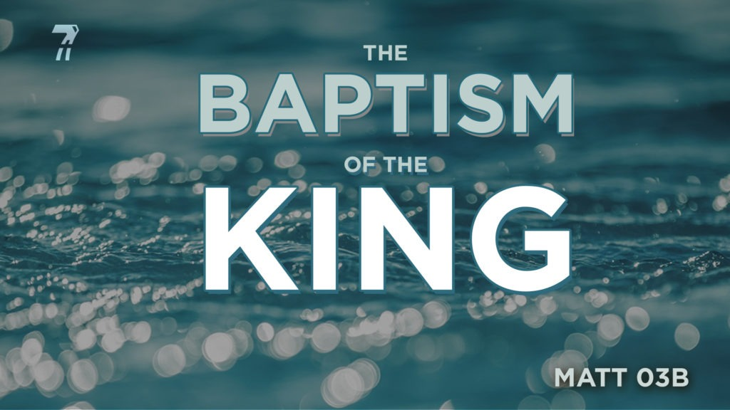 Matthew 03b – The Baptism of the King