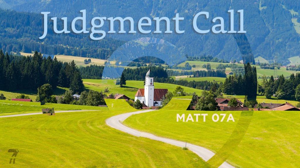 Matthew 07a – Judgement Call