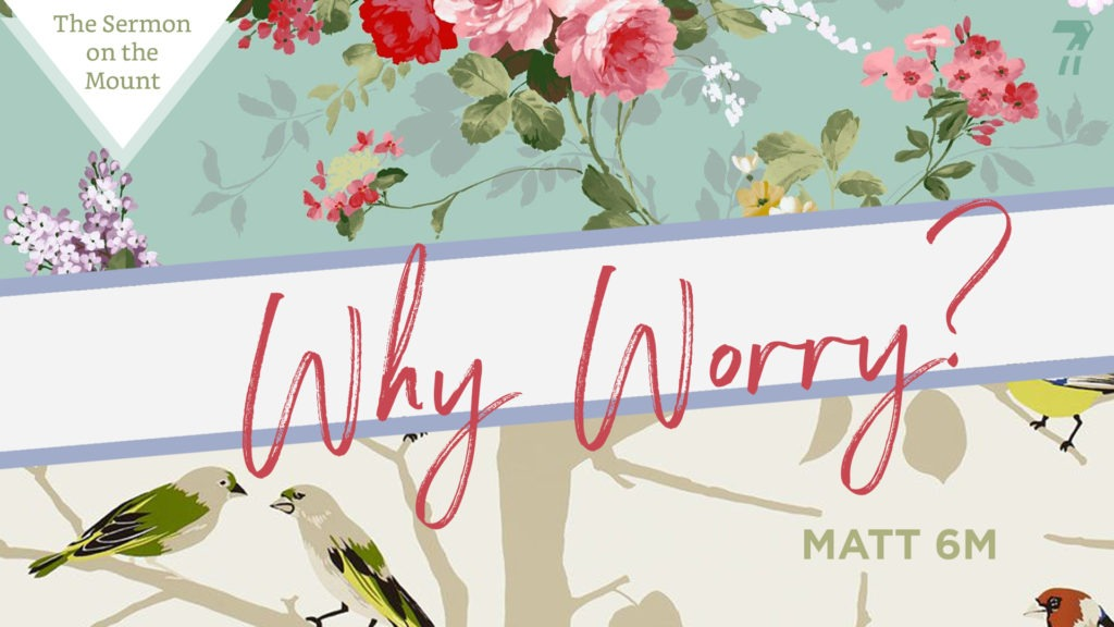 Matthew 06m – Why Worry?