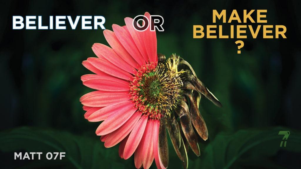 Matthew 07f – Believer or MakeBeliever