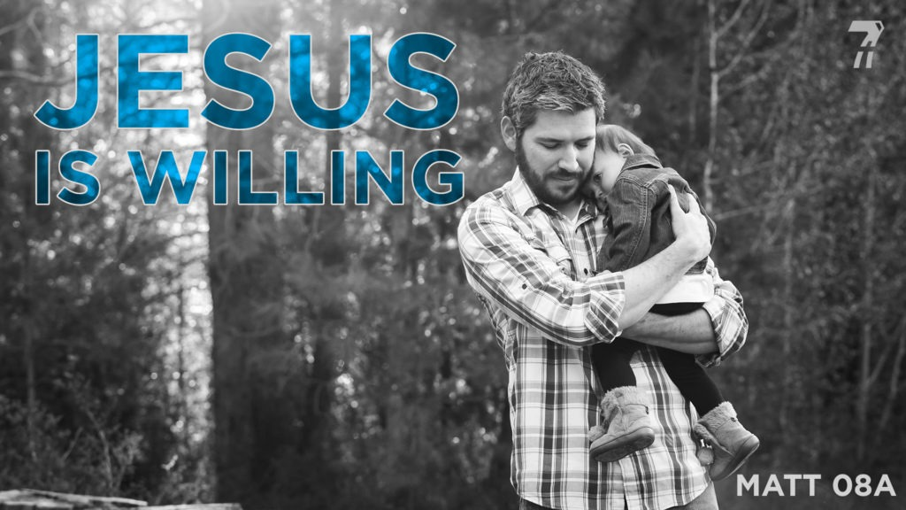 Matthew 08a – Jesus Is Willing