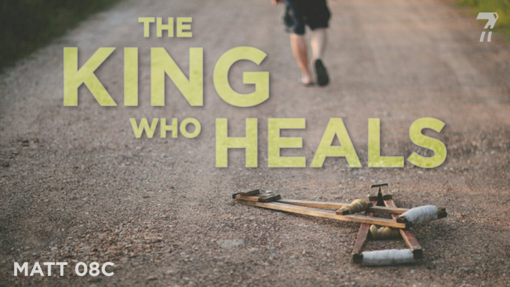 Matthew 08c – The King Who Heals