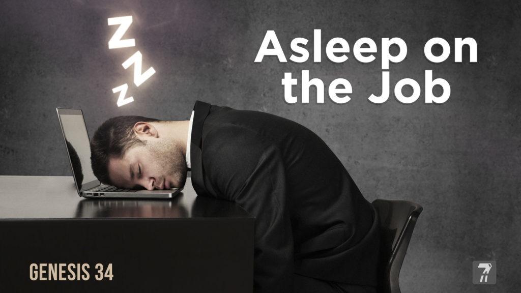 Genesis 34 – Asleep on the Job