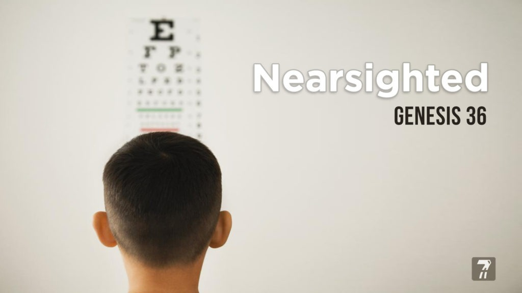 Genesis 36 – Nearsighted
