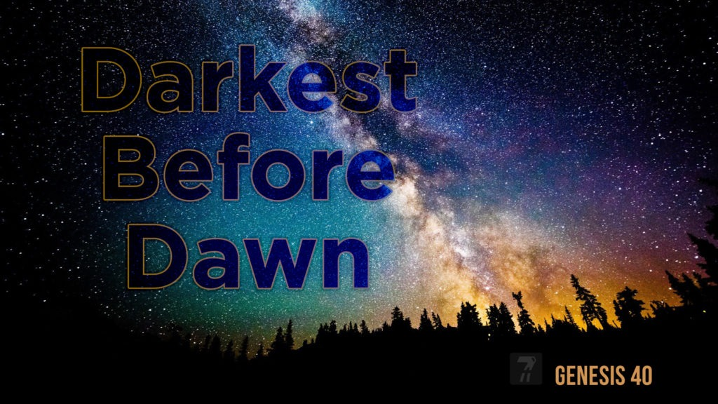 Genesis 40 – Darkest Before Dawn