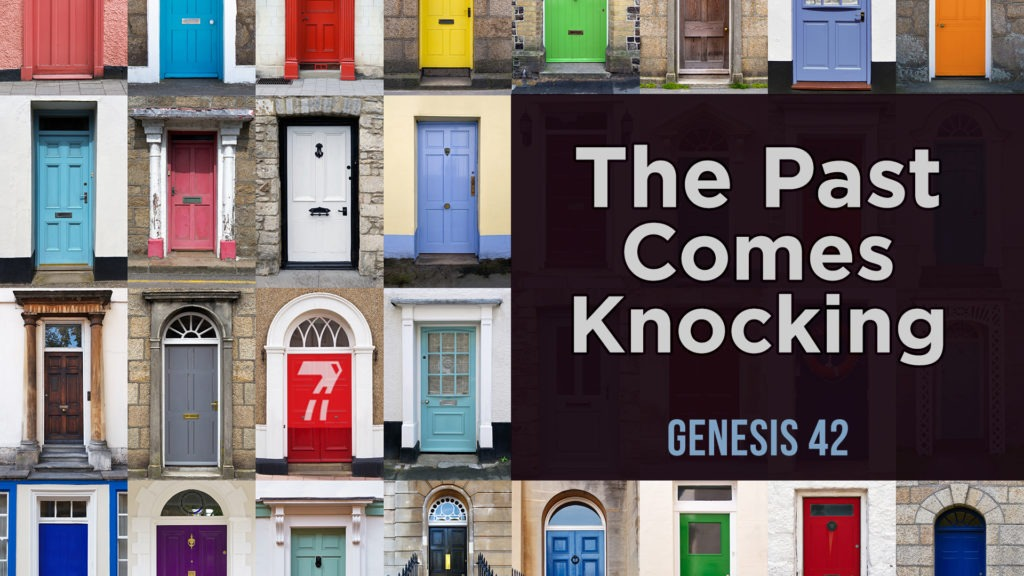 Genesis 42 – The Past Comes Knocking