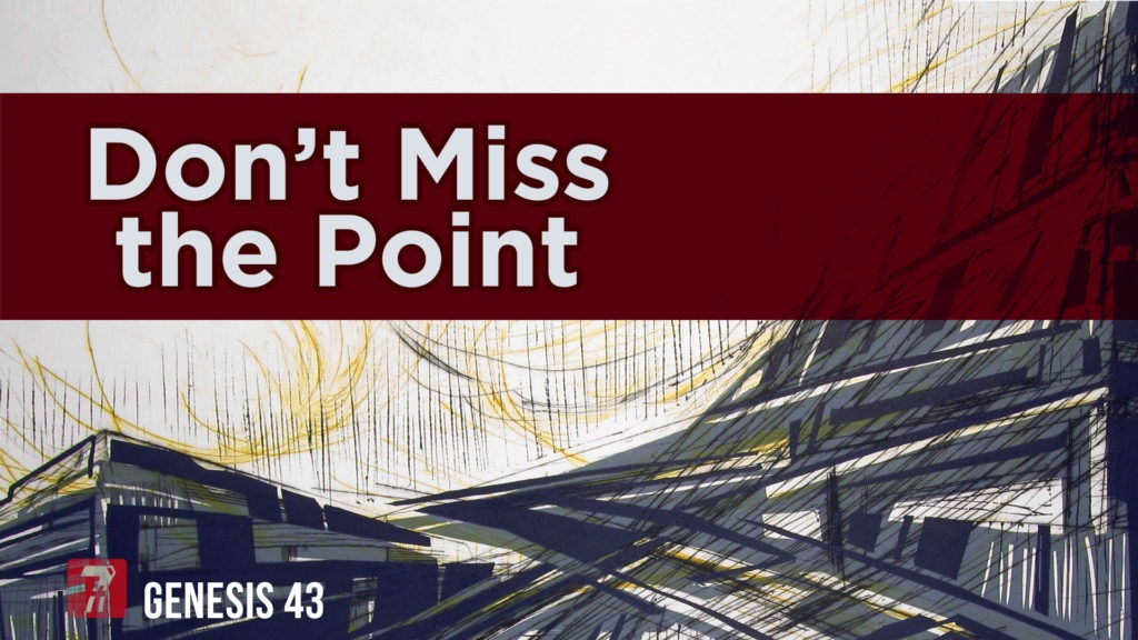 Genesis 43 – Don't Miss the Point
