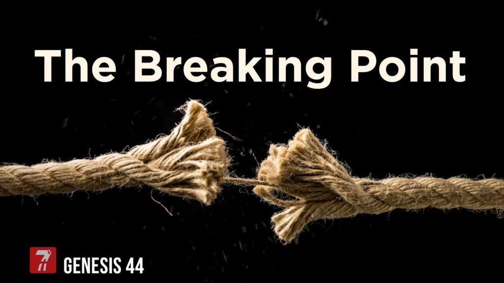 Genesis 44 – The Breaking Point