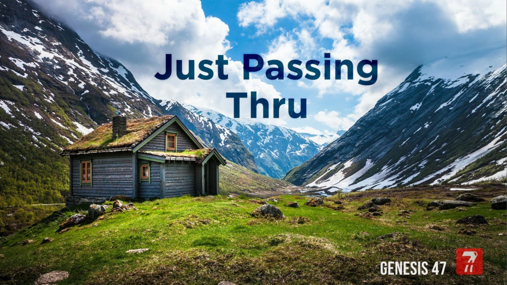 Genesis 47 – Just Passing Thru