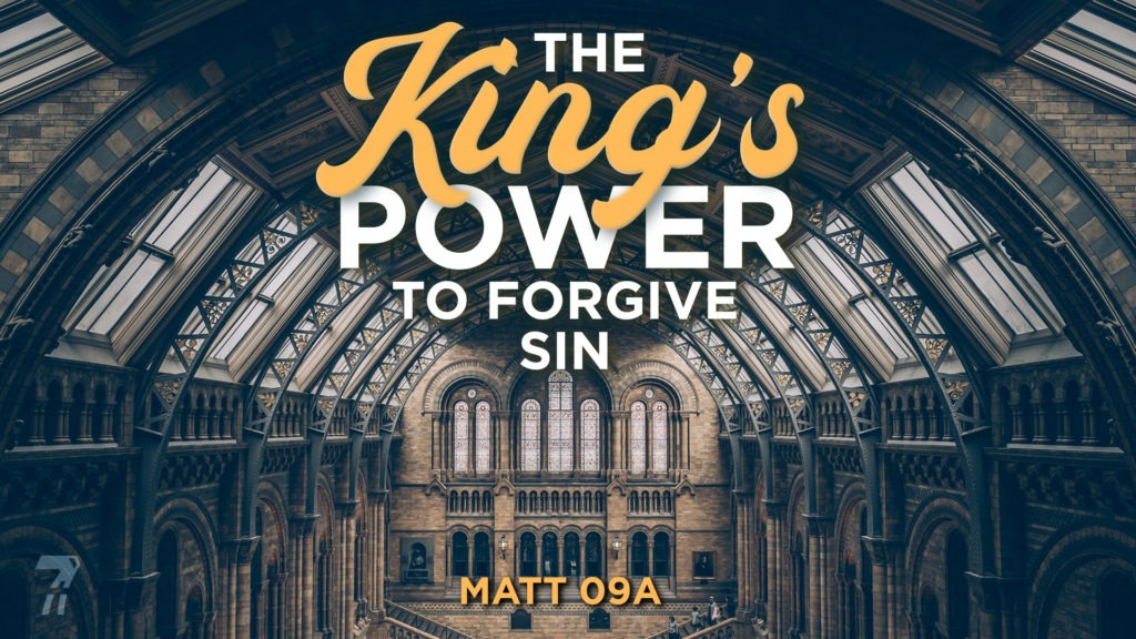 Matthew 09a – The King's Power to Forgive Sin