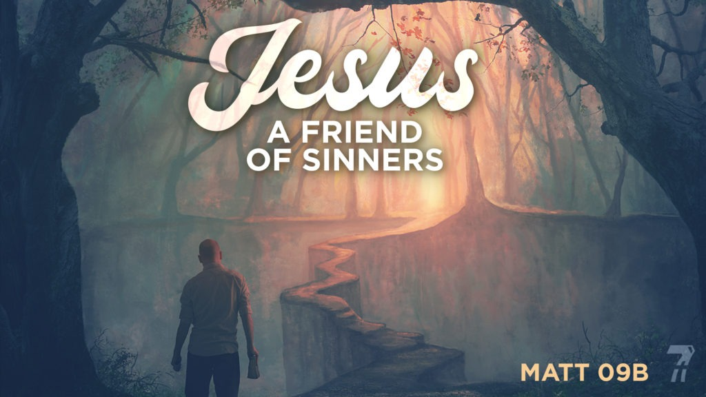 Matthew 09b – Jesus, A Friend of Sinners