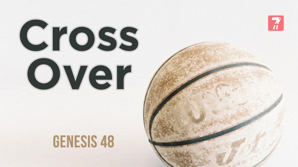Genesis 48 – Cross Over
