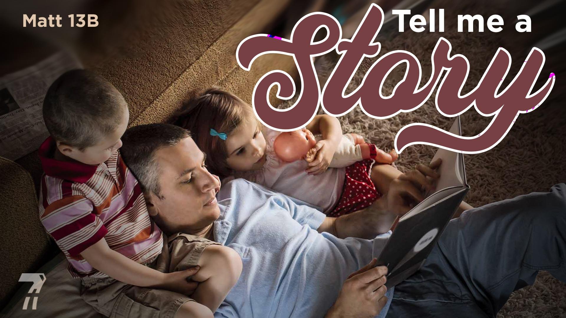 Matthew 13b – Tell Me A Story