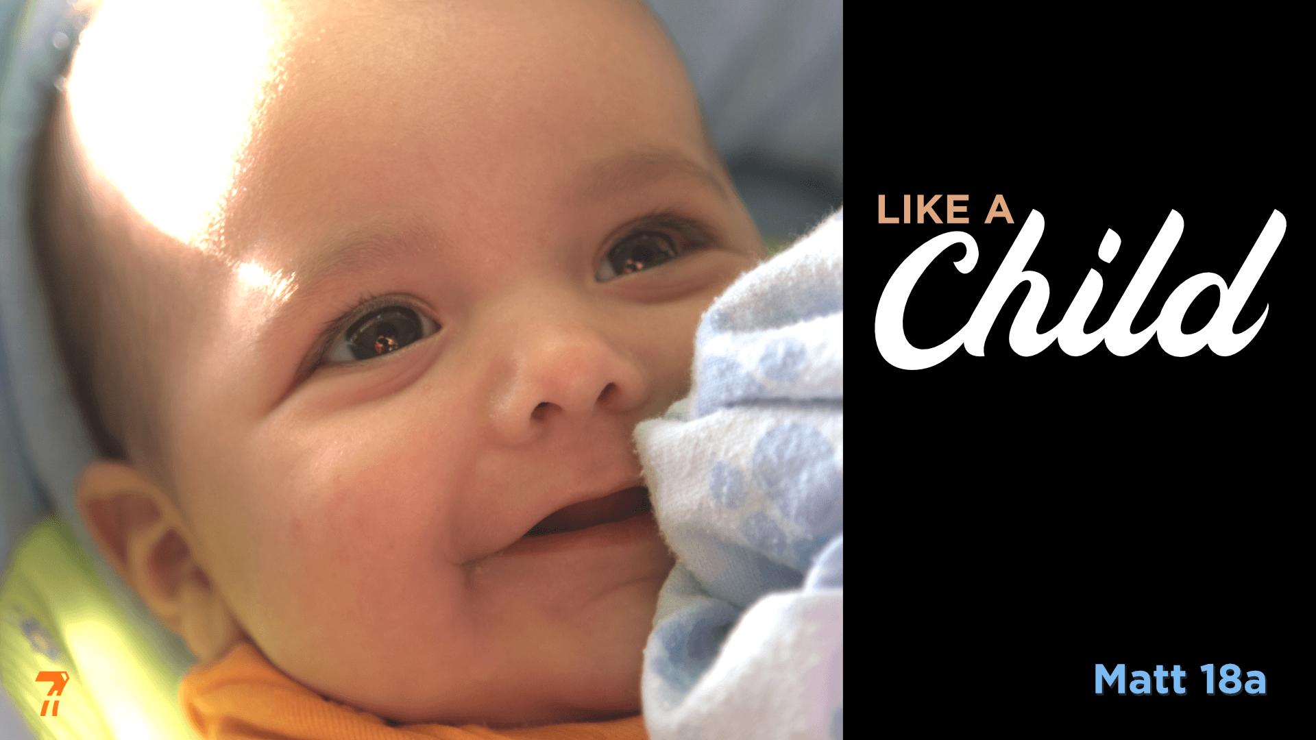 Matthew 18a – Like a Child