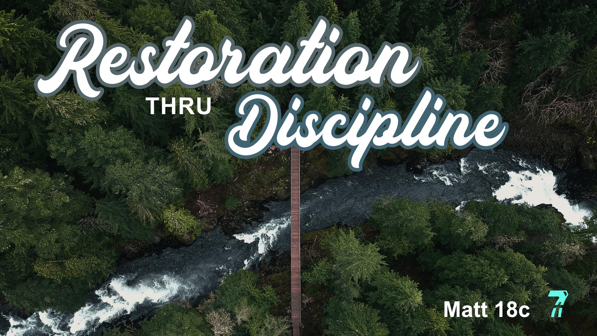 Matthew 18c – Restoration thru Discipline