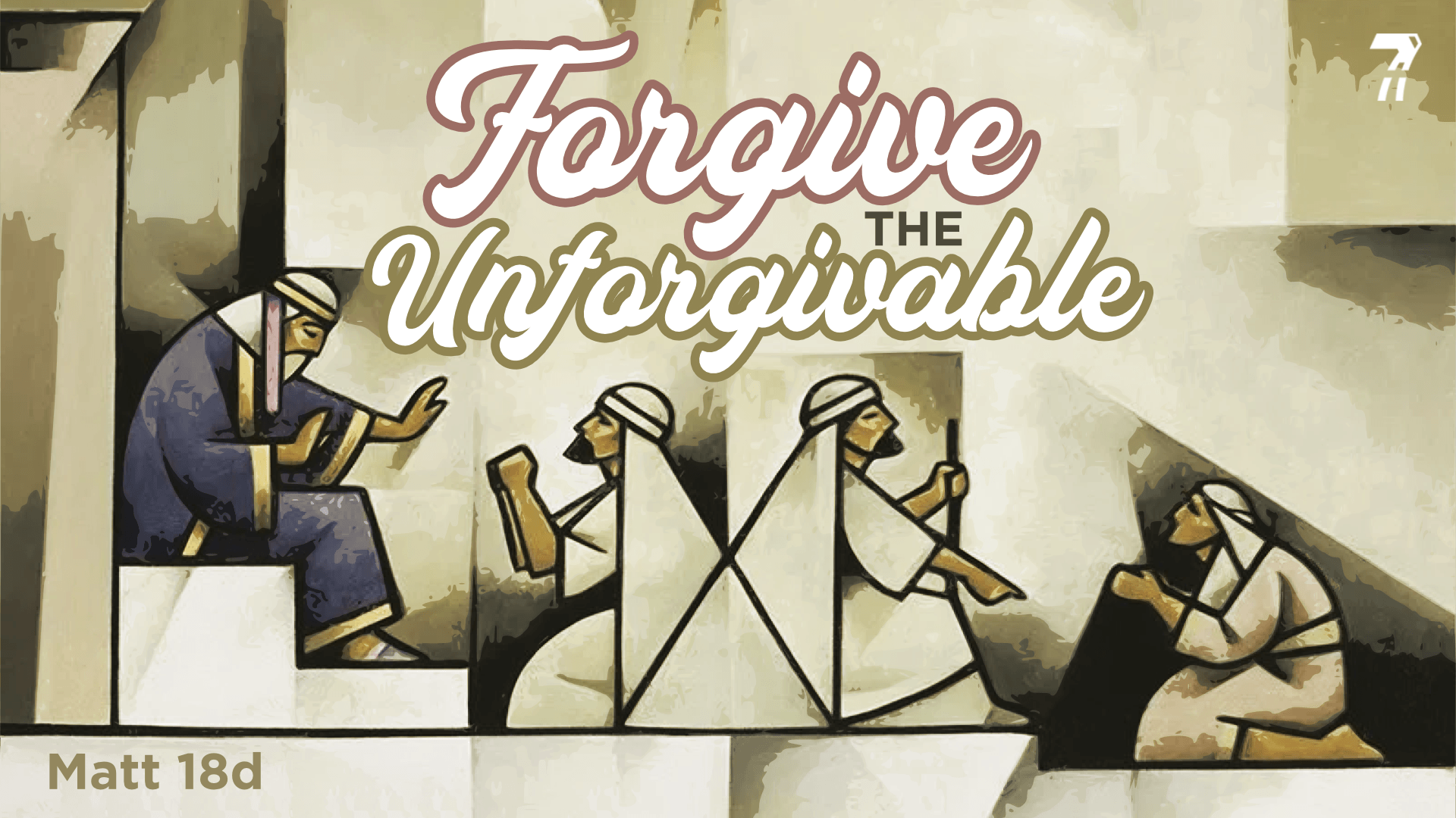 Matthew 18d – Forgive the Unforgivable